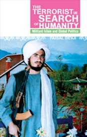 Terrorist in Search of Humanity : Militant Islam and Global Politics - Devji, Faisal