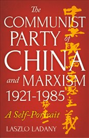 Communist Party of China and Marxism, 1921-1985 : A Self-Portrait - Ladany, Laszlo