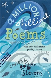 Million Brilliant Poems : A Collection of the Very Best Childrens Poetry Today - Stevens, Roger