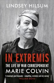 In Extremis : The Life of War Correspondent Marie Colvin - Hilsum, Lindsey