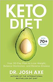 Keto Diet : Your 30-Day Plan to Lose Weight, Balance Hormones, Boost Brain Health, and Reverse Disea - Axe, Josh