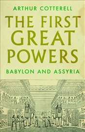 First Great Powers : Babylon and Assyria - Cotterell, Arthur