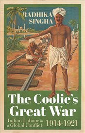 Coolies Great War : Indian Labour in a Global Conflict, 1914-1921 - Singha, Radhika