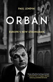 Orban : Europes New Strongman - Lendvai, Paul