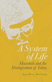 System of Life : Mawdudi and the Ideologisation of Islam - Hartung, Jan Peter