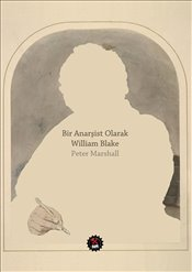 Bir Anarşist Olarak William Blake - Marshall, Peter