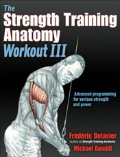 Strength Training Anatomy Workout : Maximizing Results with Advanced Training Techniques - Gundill, Michael