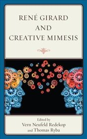 Rene Girard and Creative Mimesis - Ryba, Thomas