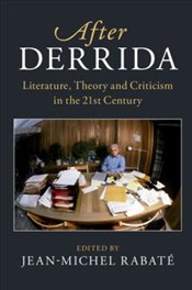 After Derrida : Literature, Theory and Criticism in the 21st Century  - Rabate, Jean-Michel