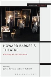 Howard Barkers Theatre : Wrestling with Catastrophe  - Reynolds, James