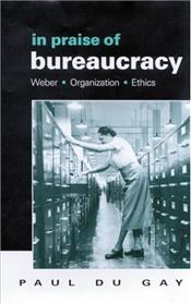 In Praise of Bureaucracy : Weber Organization and Ethics - Gay, Paul Du