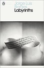 Labyrinths : Selected Stories and Other Writings - Borges, Jorge Luis
