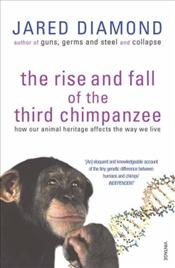 Rise and Fall of the Third Chimpanzee : How Our Animal Heritage Affects the Way We Live - Diamond, Jared