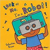Look at Me : Im a Robot! - Braun, Sebastien