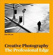 Creative Photography : The Professional Edge - Lee, Dan M.
