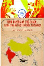 New Actors on The Stage : Rising China and India in Global Governance - Karakır, Aşkar İrem