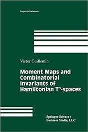 Moment Maps and Combinatorial Invariants of Hamiltonian Tn-spaces (Progress in Mathematics) - Guillemin, Victor