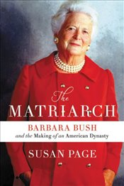 Matriarch : Barbara Bush and the Making of an American Dynasty - Page, Susan