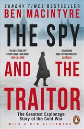 Spy and the Traitor : The Greatest Espionage Story of the Cold War - MacIntyre, Ben