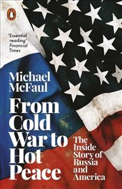 From Cold War to Hot Peace : The Inside Story of Russia and America - McFaul, Michael
