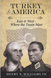 Turkey and America : East & West - Where the Twain Meet - Williams, Henry Phil