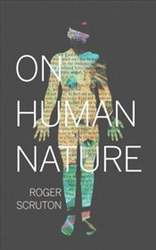 On Human Nature - Scruton, Roger