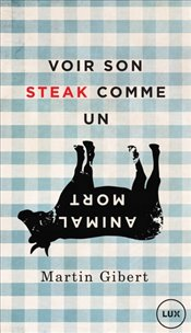 Voir son steak comme un animal mort : Véganisme et psychologie morale - Gibert, Martin