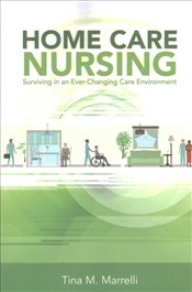 Home Care Nursing : Surviving In An Ever-changing Care Environment - Marrelli, Tina