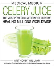 Medical Medium Celery Juice : The Most Powerful Medicine of Our Time Healing Millions Worldwide - William, Anthony