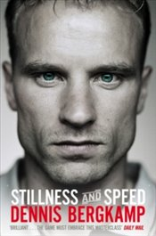 Stillness and Speed : My Story - Bergkamp, Dennis