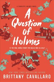 Question of Holmes : Charlotte Holmes Novel - Cavallaro, Brittany