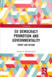 EU Democracy Promotion and Governmentality : Turkey and Beyond  - Muehlenhoff, Hanna L.