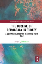 Decline of Democracy in Turkey : A Comparative Study of Hegemonic Party Rule  - Çınar, Kürşat
