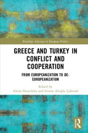 Greece and Turkey in Conflict and Cooperation : From Europeanization to De-Europeanization  - Heraclides, Alexis