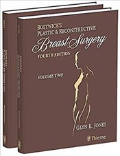 Bostwicks Plastic and Reconstructive Breast Surgery 4E - Jones, Glyn E.