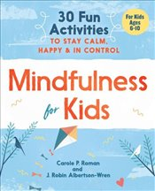 Mindfulness for Kids : 30 Fun Activities to Stay Calm, Happy, and In Control - Roman, Carole P.