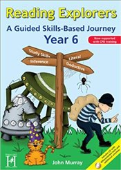 Reading Explorers Year 6 : A Guided Skills-Based Journey - Murray, John