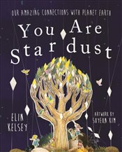 You are Stardust : Our Amazing Connections With Planet Earth - Kelsey, Elin