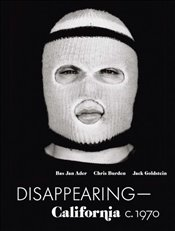 Disappearing-California C. 1970 : Bas Jan Ader, Chris Burden, Jack Goldstein - Kaiser, Philipp