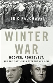 Winter War : Hoover, Roosevelt, and the First Clash Over the New Deal - Rauchway, Eric
