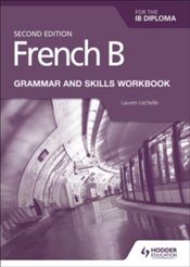 French B for the IB Diploma Grammar and Skills Workbook - Lechelle, Lauren