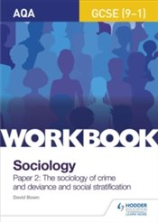 Sociology Workbook Paper 2 : The sociology of crime and deviance and social stratification - Bown, David