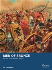 Men of Bronze : Ancient Greek Hoplite Battles - Farrington, Eric