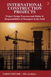 International  Construction Projects : Project Design Processes and Duties & Responsibilities of Man - Ertürk, Tahsin