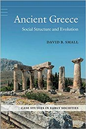 Ancient Greece : Social Structure and Evolution (Case Studies in Early Societies) - Small, David