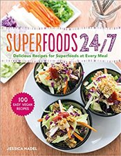 Superfoods 24/7 : Delicious Recipes for Superfoods at Every Meal - Nadel, Jessica