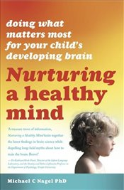 Nurturing a Healthy Mind : Doing What Matters Most for Your Childs Developing Brain - Nagel, Michael C.