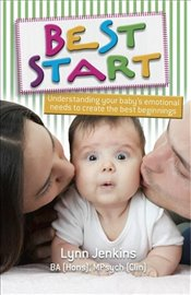 Best Start : Understanding Your Babys Emotional Needs to Create the Best Beginnings - Jenkins, Lynn
