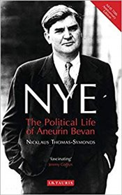 NYE : The Political Life of Aneurin Bevan - Thomas Symonds, Nicklaus