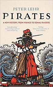 Pirates : A New History, from Vikings to Somali Raiders - Lehr, Peter